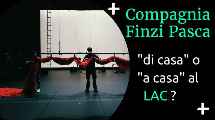 Compagnia Finzi Pasca e il LAC (s)