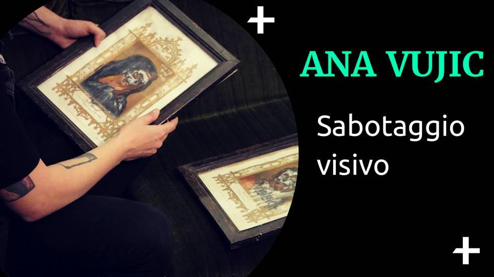 Cult+ Ana Vujic - Sabotaggio visivo (m)