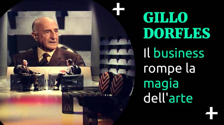 Cult+ Gillo Dorfles e il business (s)