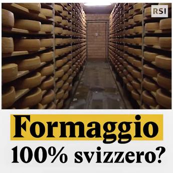 Formaggio 100% svizzero?